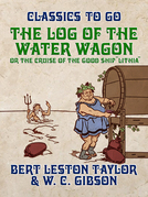 """The Log of the Water Wagon, or The Cruise of the Good Ship """"Lithia"""""""