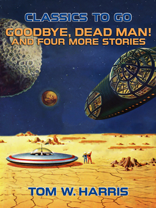 Goodbye, Dead Man! And four more stories