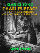 Charles Peace, or the Adventures of a Notorious Burglar
