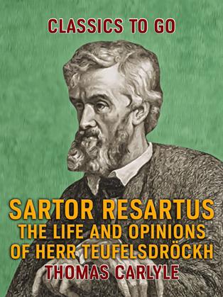 Sartor Resartus The Life and Opinions of Herr Teufelsdröckh