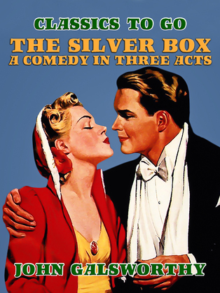 The Silver Box A Comedy in Three Acts