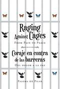 Raging Against Cages From Pain to Peace Coraje en contra de las barreras del dolor a la paz