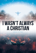 I Wasn't Always A Christian