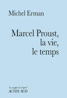 Marcel Proust, la vie, le temps