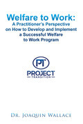 Welfare to Work: a Practitioner's Perspective on How to Develop and Implement a Successful Welfare to Work Program