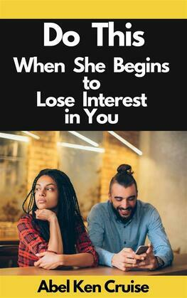 Do This When She Begins to Lose Interest in You