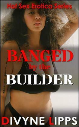 Banged By The Builder