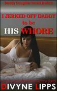 I Jerked Off Daddy To Be His Whore
