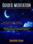 Guided Meditation: Meditation Daily for Stress and Anxiety Release to Eliminate Depression and Increase Happiness (Your Personal Guide to Manage Stress, Anxiety, and Negative Thinking)