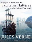 Voyages et aventures du capitaine Hatteras: Les Anglais au Pôle Nord