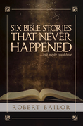 Six Bible Stories That Never Happened...But Maybe Could Have