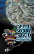 I Feel Sorry for God