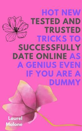 Hot New Tested and Trusted Tricks to Successfully Date Online As a Genius Even If You Are a Dummy