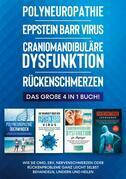 Polyneuropathie | Eppstein Barr Virus | Craniomandibuläre Dysfunktion | Rückenschmerzen: Das große 4 in 1 Buch! Wie Sie CMD, EBV, Nervenschmerzen oder Rückenprobleme ganz leicht selbst behandeln, lindern und heilen