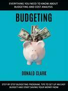 Budgeting: Step-by-step Budgeting Program, Tips to Set Up an Easy Budget and Start Saving Your Money Now (Everything You Need to Know About Budgeting and Cost Analysis)