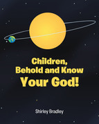 Children, Behold and Know Your God!