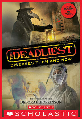 The Deadliest Diseases Then and Now (The Deadliest #1, Scholastic Focus)