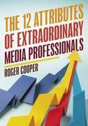 The 12 Attributes of Extraordinary Media Professionals
