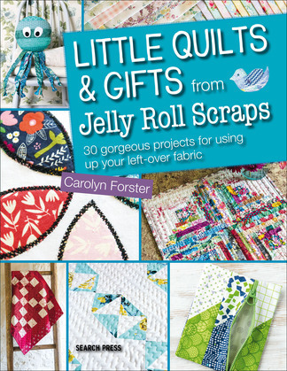 Little Quilts & Gifts from Jelly Roll Scraps