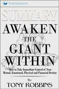 Summary of Awaken the Giant Within: How to Take Immediate Control of Your Mental, Emotional, Physical and Financial by Tony Robbins