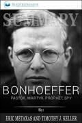 Summary of Bonhoeffer: Pastor, Martyr, Prophet, Spy: A Righteous Gentile vs. the Third Reich by Eric Metaxas