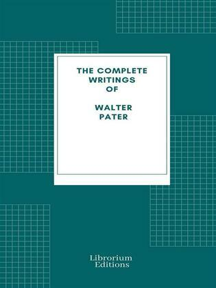 Complete Writings of Walter Pater