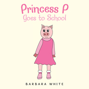 Princess P Goes to School