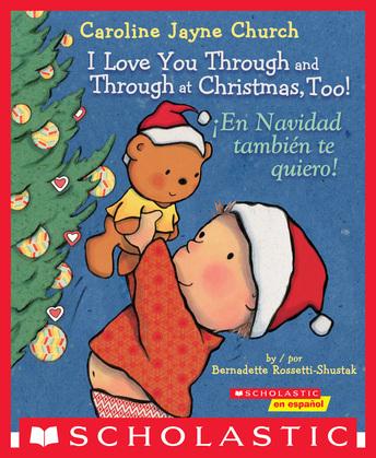 I Love You Through and Through at Christmas, Too! / ¡En Navidad también te quiero! (Bilingual)