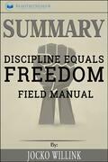 Summary of Discipline Equals Freedom: Field Manual by Jocko Willink