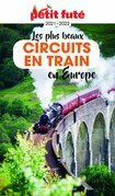 LES PLUS BEAUX CIRCUITS EN TRAIN EN EUROPE 2021/2022 Petit Futé