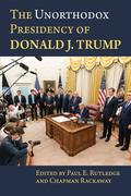 The Unorthodox Presidency of Donald J. Trump