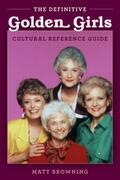 """The Definitive """"Golden Girls"""" Cultural Reference Guide"""