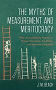 The Myths of Measurement and Meritocracy