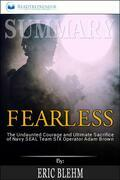 Summary of Fearless: The Undaunted Courage and Ultimate Sacrifice of Navy SEAL Team SIX Operator Adam Brown by Eric Blehm