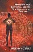 Mastering Our Emotions Through Our Subconscious Program