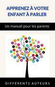 Apprenez à votre enfant à parler - Un manuel pour les parents (traduit)