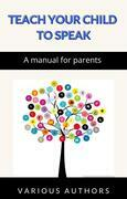 Teach your child to speak - A manual for parents (translated)
