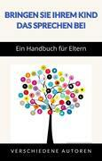 Bringen Sie Ihrem Kind das Sprechen bei - Ein Handbuch für Eltern (übersetzt)