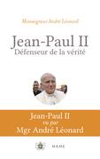Jean-Paul II, défenseur de la vérité. Pour mieux comprendre Veritatis Splendor