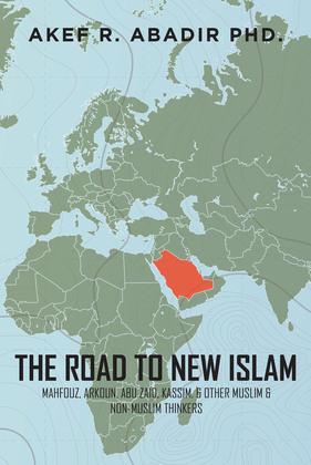 The Road to New Islam: Mahfouz, Arkoun, Abu Zaid, Kassim, & Other Muslim & Non-Muslim Thinkers