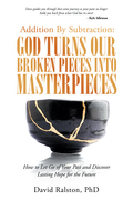 Addition by Subtraction:  God Turns Our Broken Pieces into Masterpieces