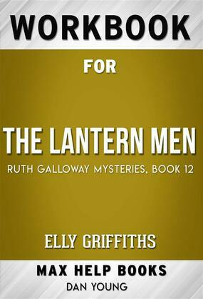 Workbook for The Lantern Men (Ruth Galloway Mysteries Book 12) by Elly Griffiths (Max Help Workbooks)