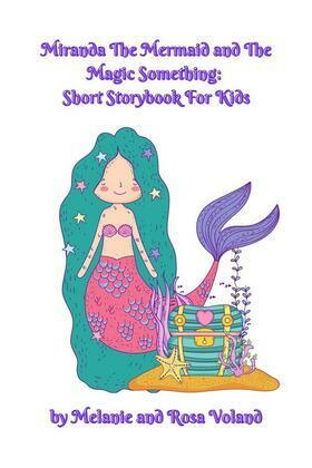 Miranda The Mermaid and The Magic Something: Short Storybook For Kids