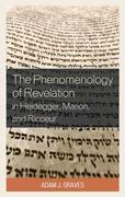 The Phenomenology of Revelation in Heidegger, Marion, and Ricoeur