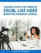 Cashing In With The Power Of Social Live Video Marketing  Workbook Journal