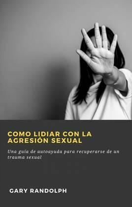 Como Lidiar Con La Agresión Sexual