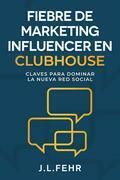 Fiebre De Marketing Influencer En Clubhouse