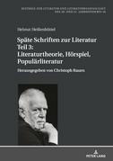 Späte Schriften zur Literatur. Teil 3: Literaturtheorie, Hörspiel, Populärliteratur