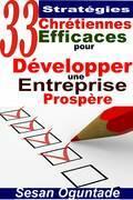 33 Stratégies Chrétiennes Efficaces pour Développer une Entreprise Prospère