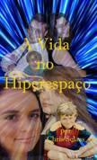 A Vida no Hiperespaço